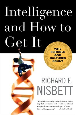 Intelligence and How to Get It By Nisbett, Richard E.