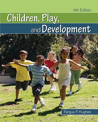 Children, Play, and Development By Hughes, Fergus P.