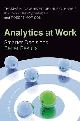 Analytics at Work By Davenport, Thomas H./ Harris, Jeanne G./ Morison, Robert